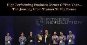 High Performing Business Owner Of The Year...The Journey From Trainer To Biz Owner