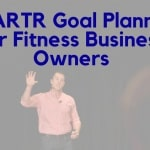 How To Create A Plan To Hit Your Biggest Fitness Business Goals