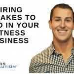Hiring Mistakes To Avoid In Your Fitness Business