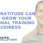 Grow Your Personal Training Business With Gratitude