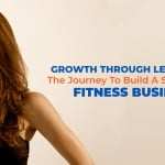 Growth Through Leadership: The Journey To Build A Seven Figure Fitness Business