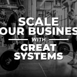 3 Keys To Developing Stronger Systems For Scaling Your Fitness Business