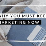 Why You Must Keep Marketing During the Crisis