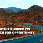 Stay Focused on the Guideposts and Alert for the Opportunities
