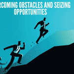 Overcoming Obstacles and Seizing Opportunities