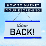 How to Market Your Reopening